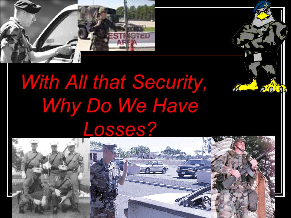 With All that Security, Why Do We Have Losses