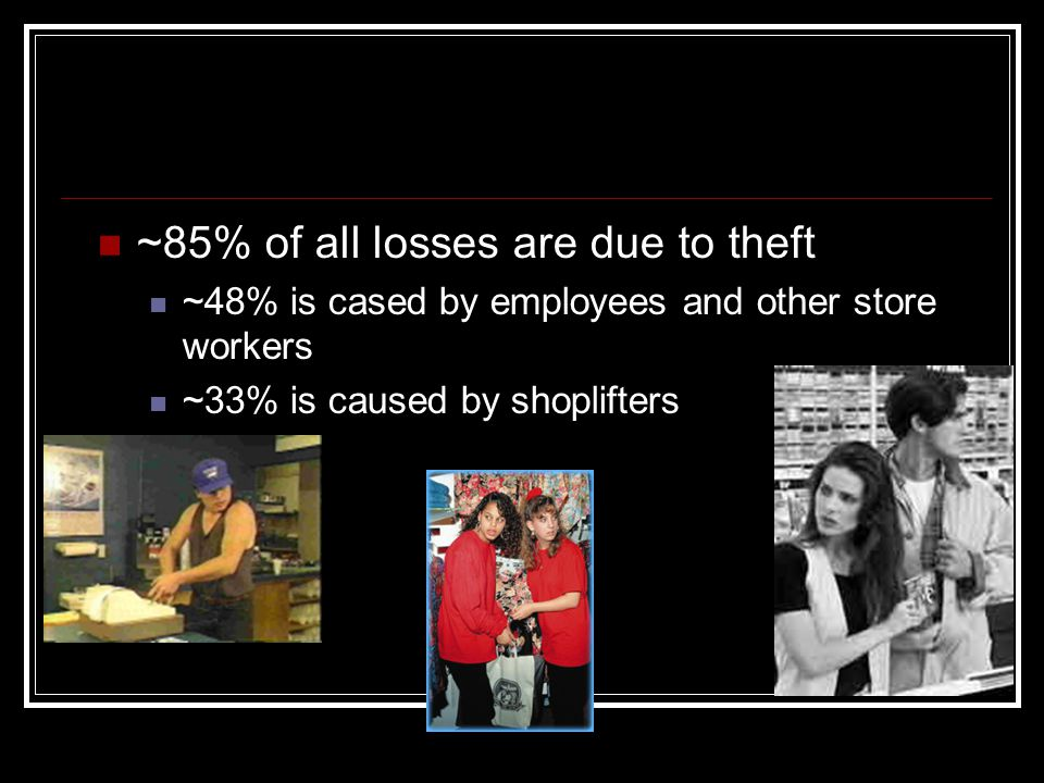~85% of all losses are due to theft