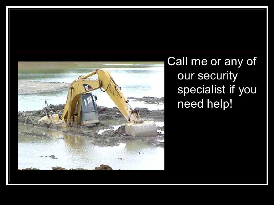Call me or any of our security specialist if you need help!