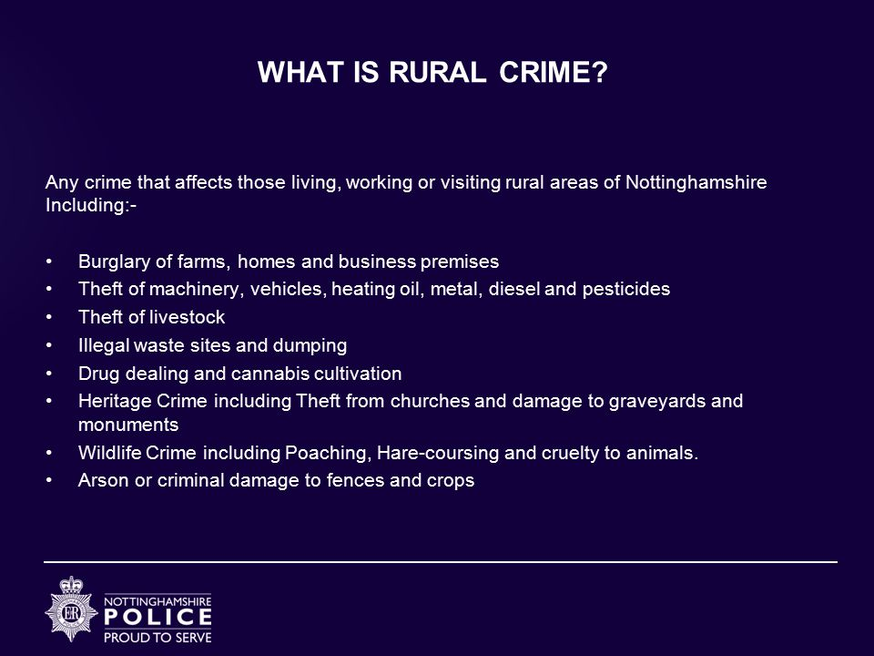WHAT IS RURAL CRIME Any crime that affects those living, working or visiting rural areas of Nottinghamshire Including:-