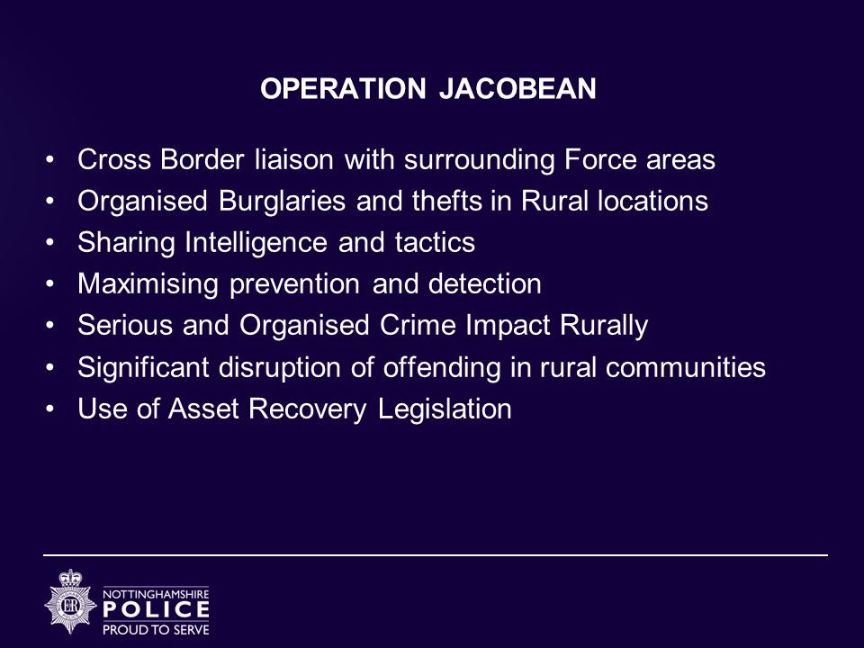 OPERATION JACOBEAN Cross Border liaison with surrounding Force areas. Organised Burglaries and thefts in Rural locations.