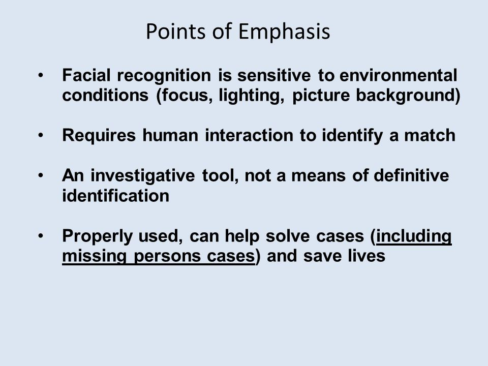 Points of Emphasis Facial recognition is sensitive to environmental conditions (focus, lighting, picture background)