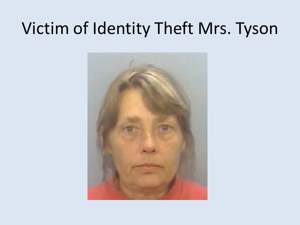 Victim of Identity Theft Mrs. Tyson