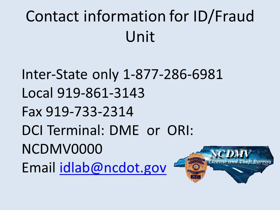 Contact information for ID/Fraud Unit Inter-State only 1-877-286-6981. Local 919-861-3143. Fax 919-733-2314.
