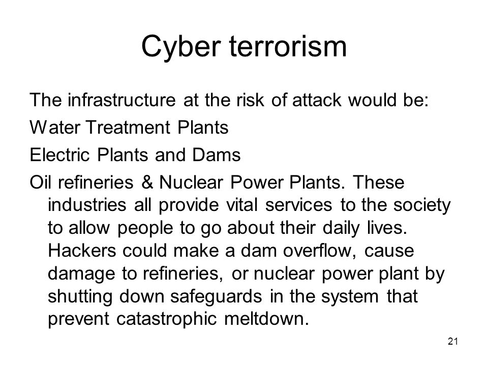 Cyber terrorism The infrastructure at the risk of attack would be: