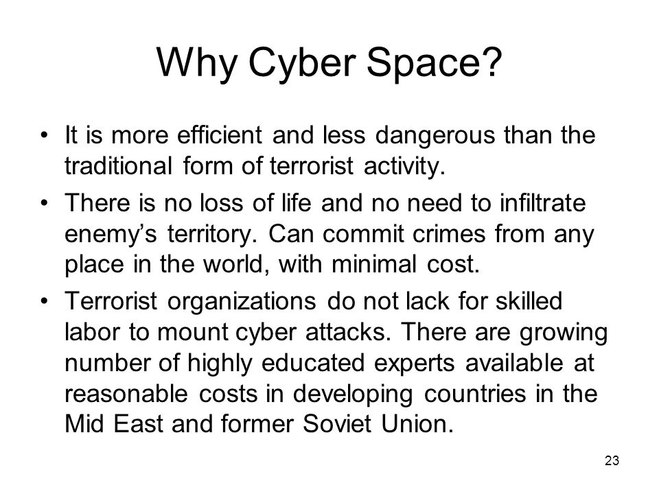 Why Cyber Space It is more efficient and less dangerous than the traditional form of terrorist activity.
