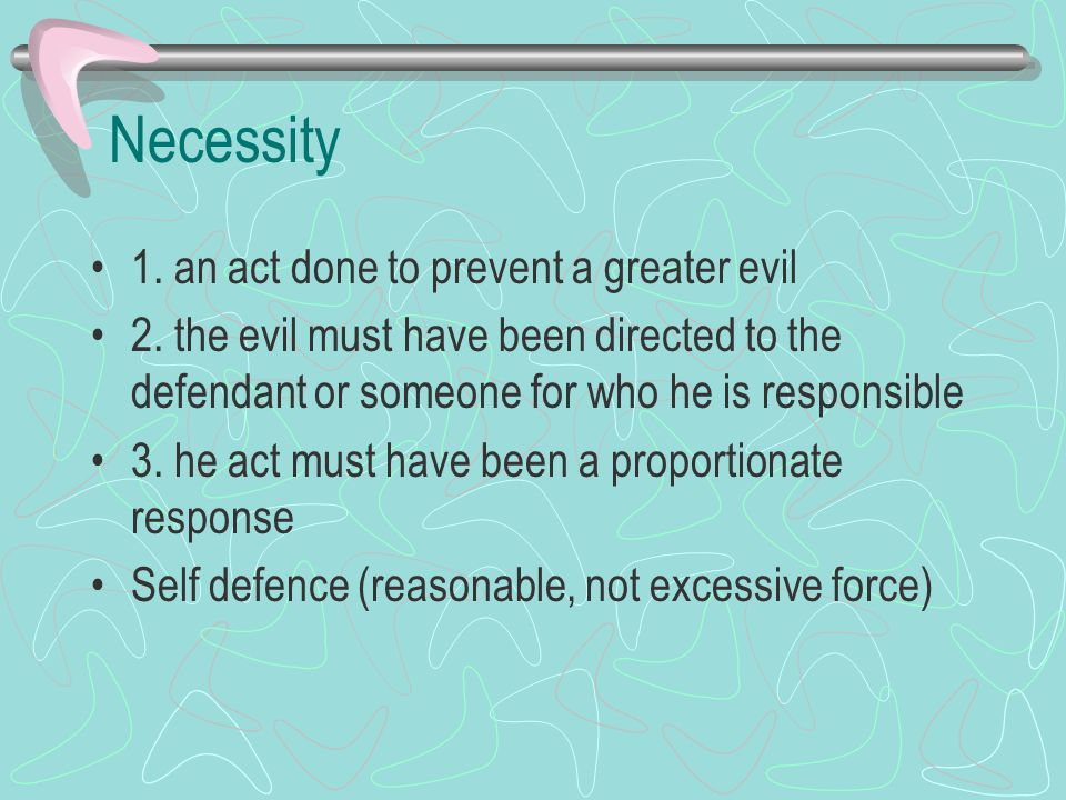 Necessity 1. an act done to prevent a greater evil
