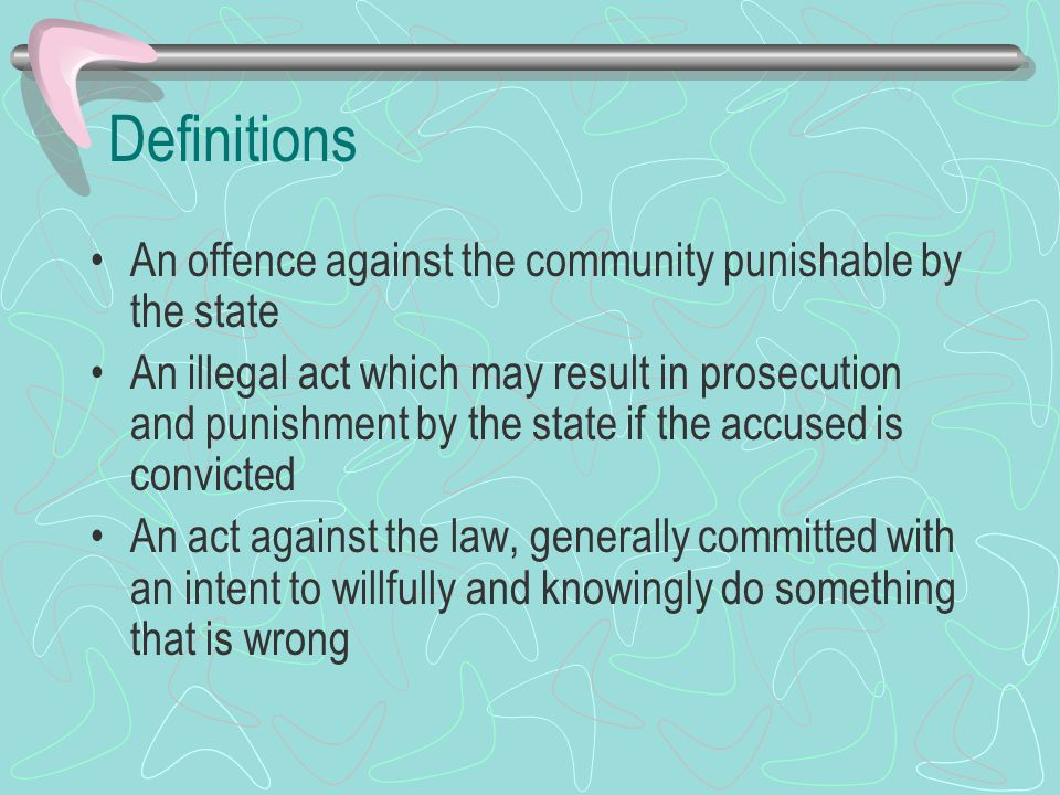 Definitions An offence against the community punishable by the state