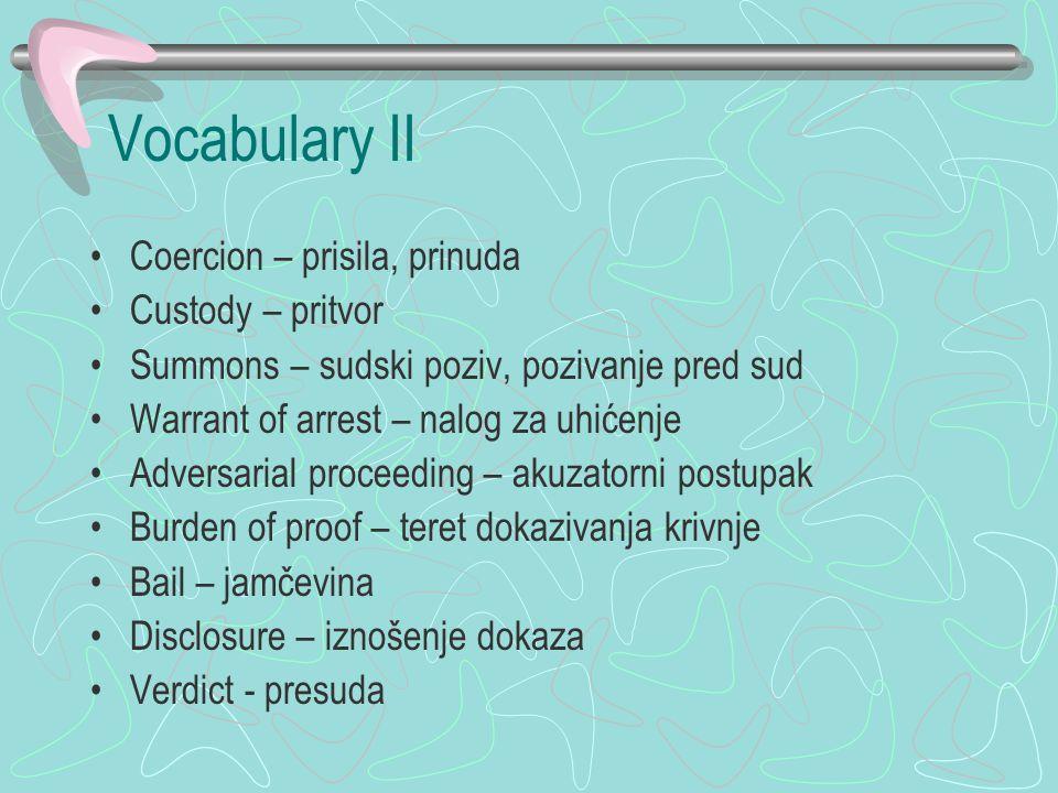 Vocabulary II Coercion – prisila, prinuda Custody – pritvor