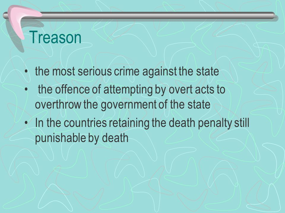 Treason the most serious crime against the state