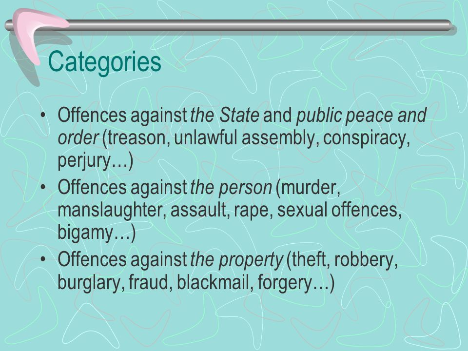 Categories Offences against the State and public peace and order (treason, unlawful assembly, conspiracy, perjury…)