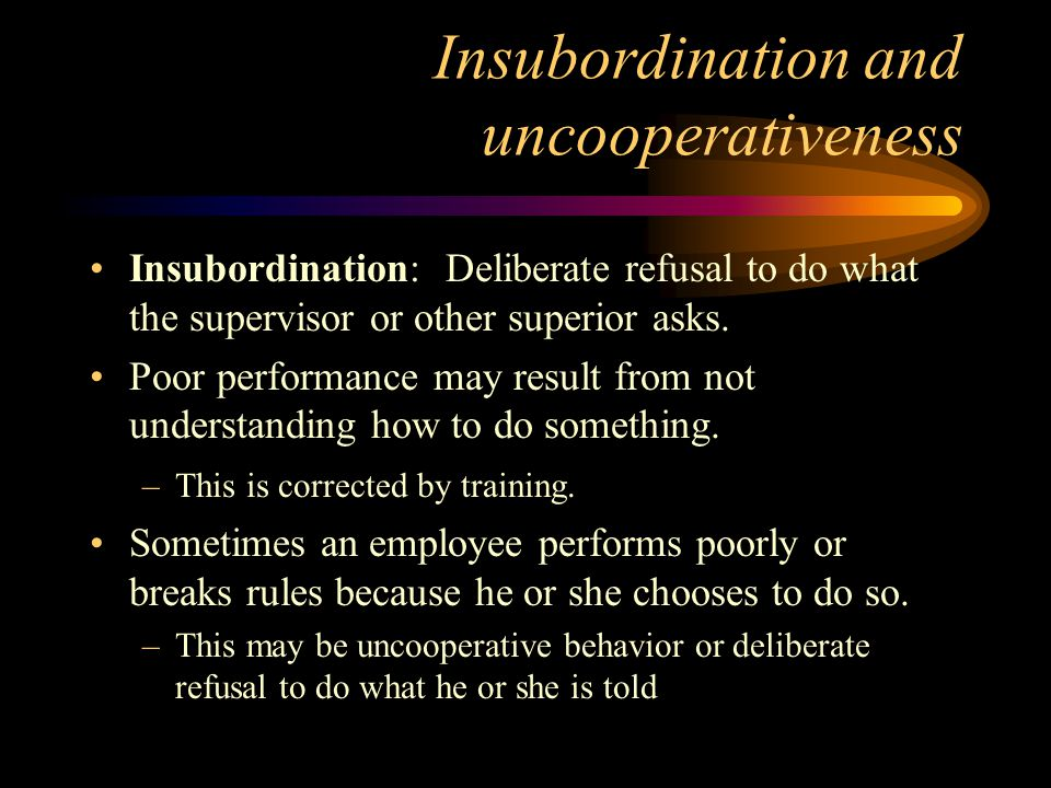 Insubordination and uncooperativeness