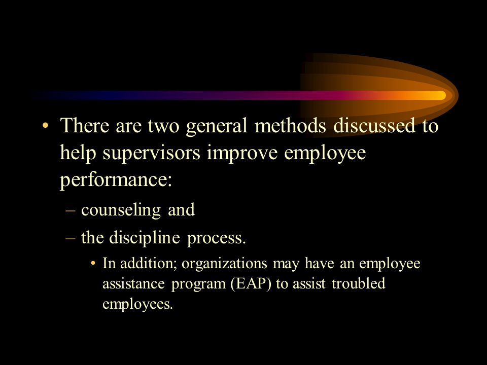 There are two general methods discussed to help supervisors improve employee performance: