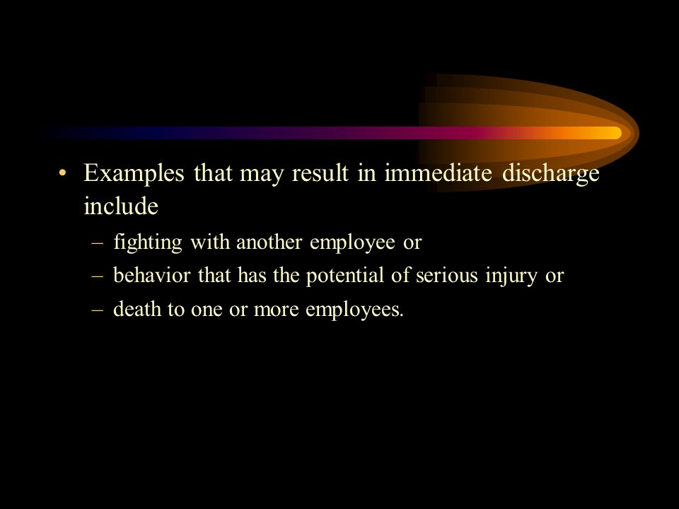 Examples that may result in immediate discharge include