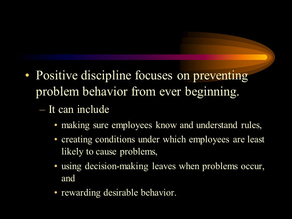 Positive discipline focuses on preventing problem behavior from ever beginning.