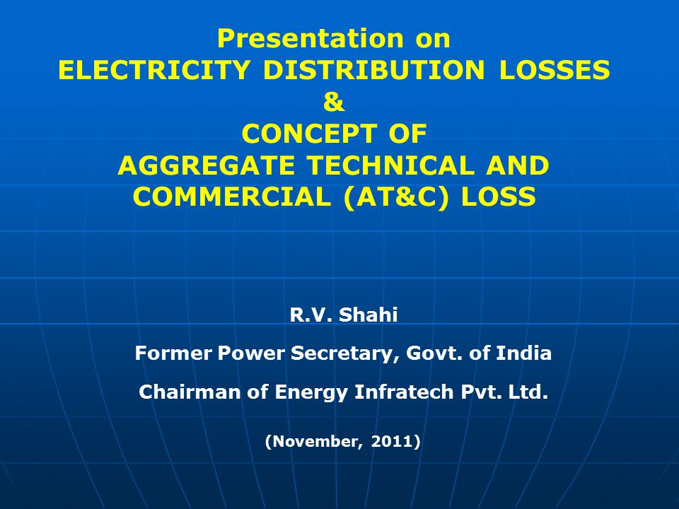 Presentation on ELECTRICITY DISTRIBUTION LOSSES & CONCEPT OF AGGREGATE TECHNICAL AND COMMERCIAL (AT&C) LOSS