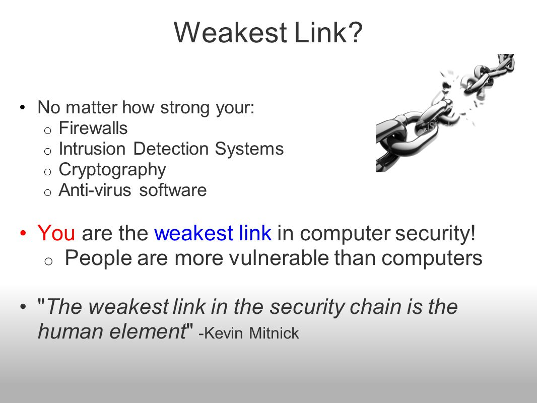 Weakest Link You are the weakest link in computer security!