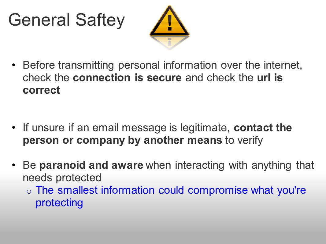 General Saftey Before transmitting personal information over the internet, check the connection is secure and check the url is correct.