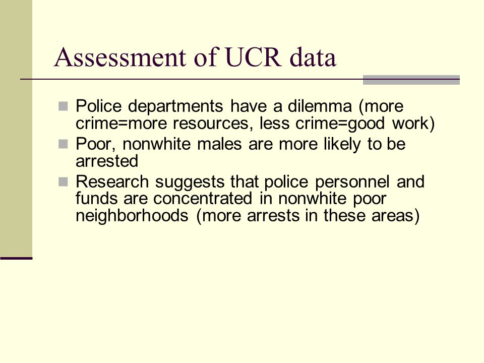 Assessment of UCR data Police departments have a dilemma (more crime=more resources, less crime=good work)