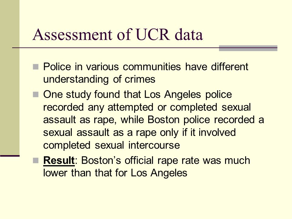 Assessment of UCR data Police in various communities have different understanding of crimes.