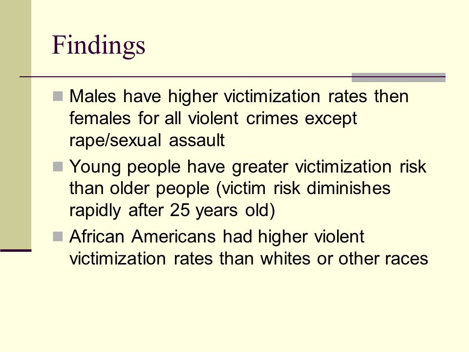 Findings Males have higher victimization rates then females for all violent crimes except rape/sexual assault.