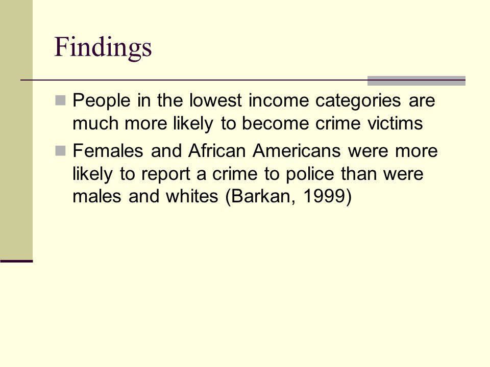 Findings People in the lowest income categories are much more likely to become crime victims.