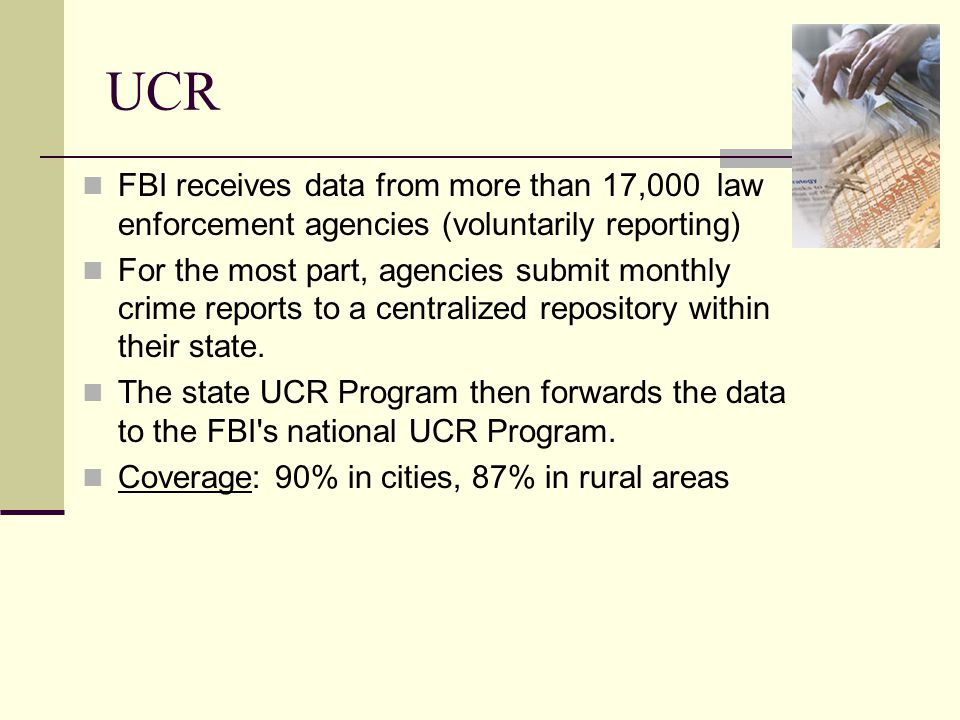 UCR FBI receives data from more than 17,000 law enforcement agencies (voluntarily reporting)