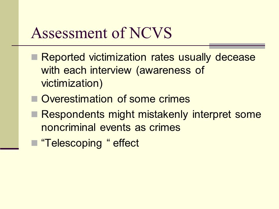 Assessment of NCVS Reported victimization rates usually decease with each interview (awareness of victimization)