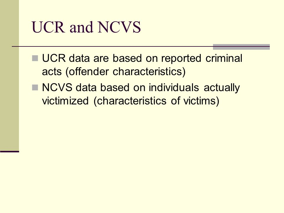 UCR and NCVS UCR data are based on reported criminal acts (offender characteristics)