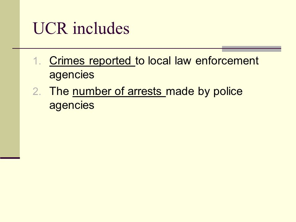 UCR includes Crimes reported to local law enforcement agencies