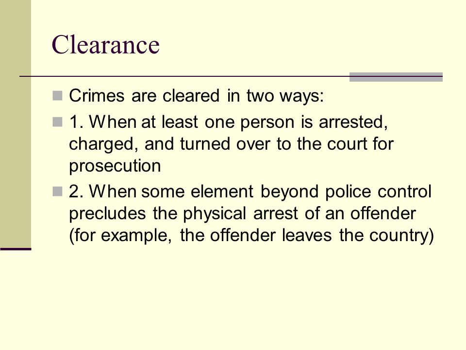 Clearance Crimes are cleared in two ways: