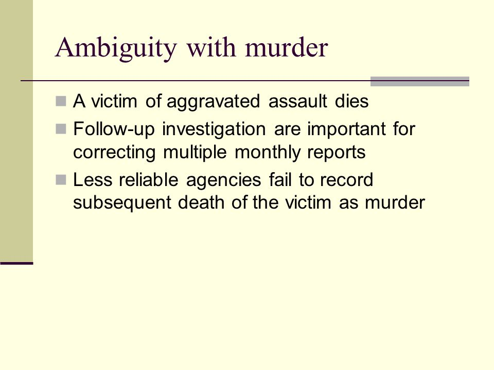 Ambiguity with murder A victim of aggravated assault dies