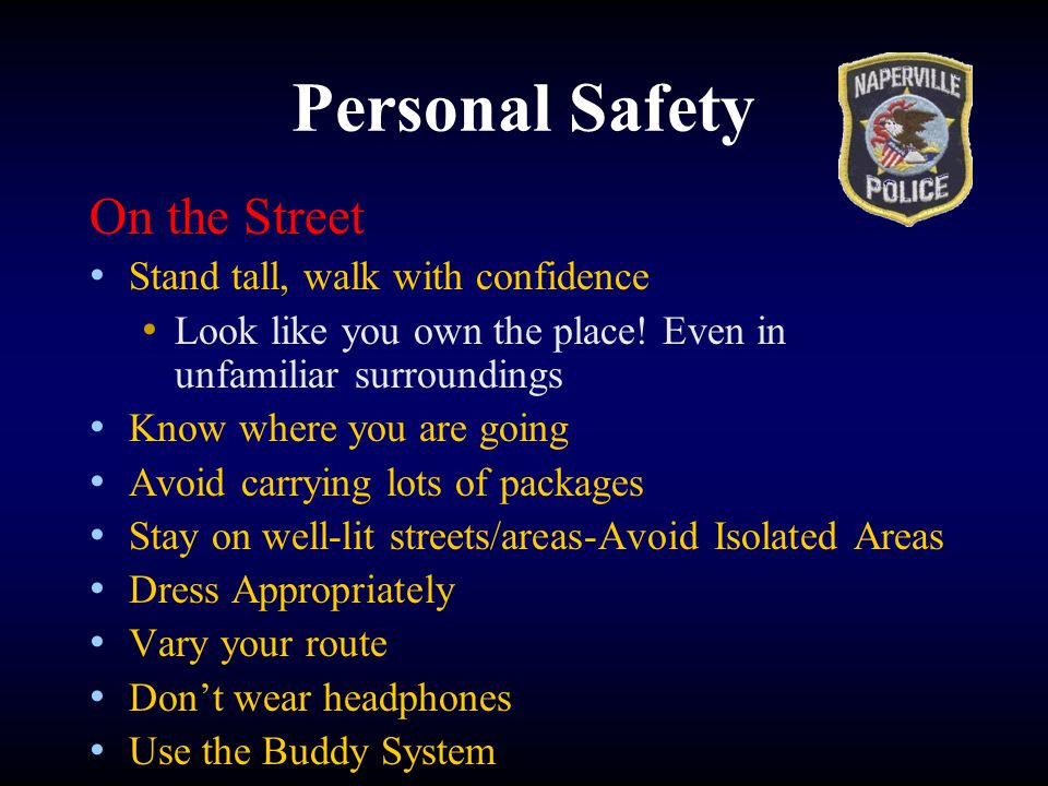 Personal Safety On the Street Stand tall, walk with confidence