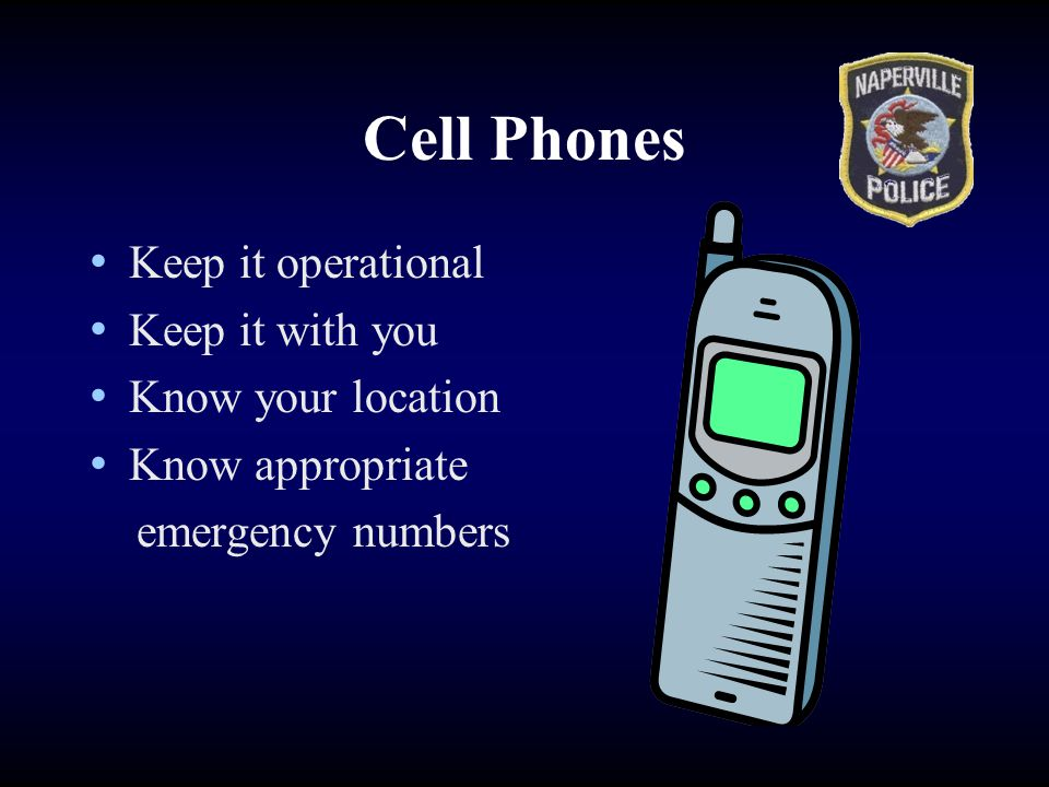 Cell Phones Keep it operational Keep it with you Know your location