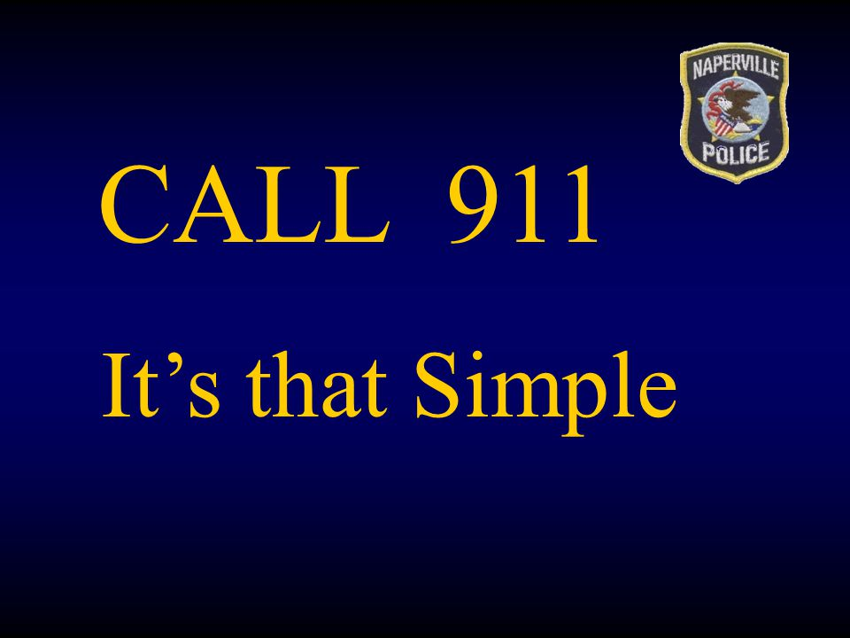 CALL 911 It's that Simple