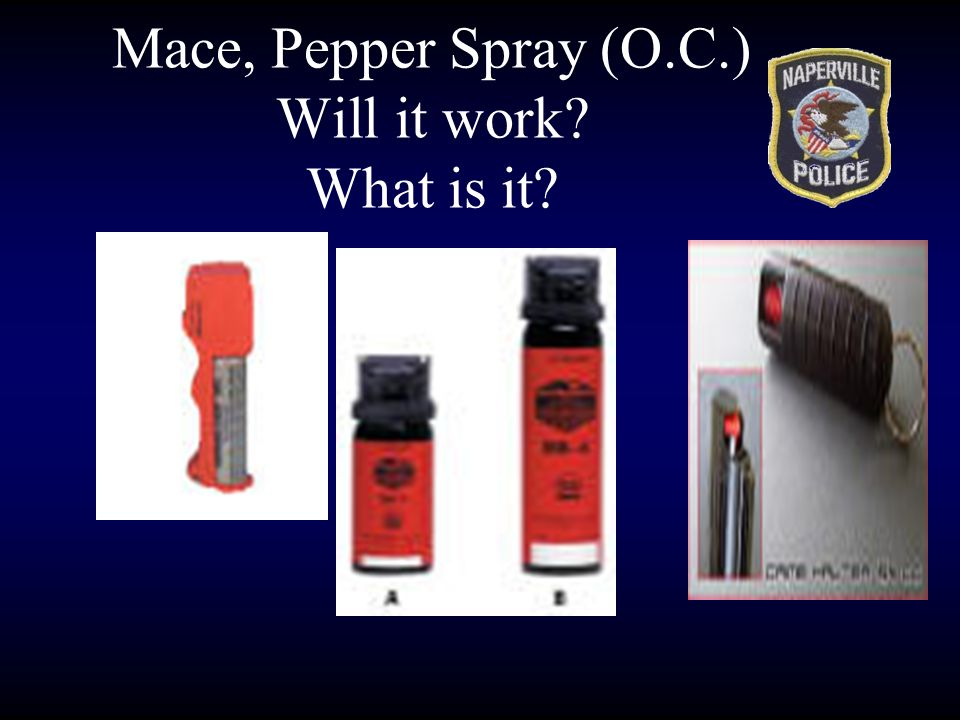 Mace, Pepper Spray (O.C.) Will it work What is it
