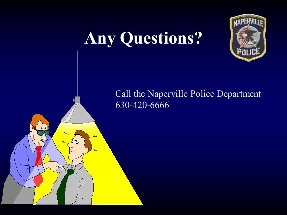 Any Questions Call the Naperville Police Department 630-420-6666