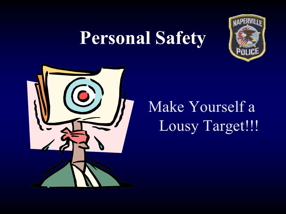 Personal Safety Make Yourself a Lousy Target!!!