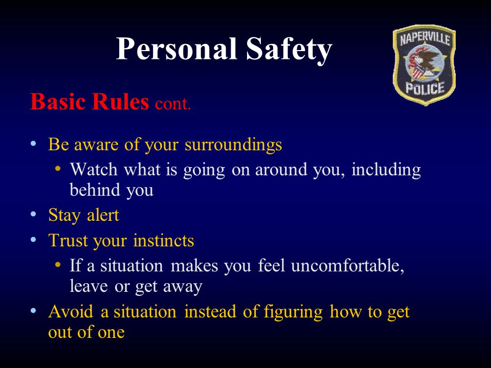 Personal Safety Basic Rules cont. Be aware of your surroundings