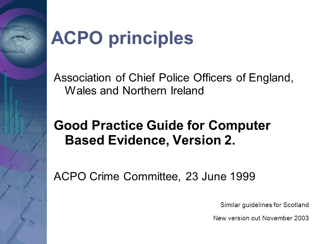 ACPO principles Association of Chief Police Officers of England, Wales and Northern Ireland.