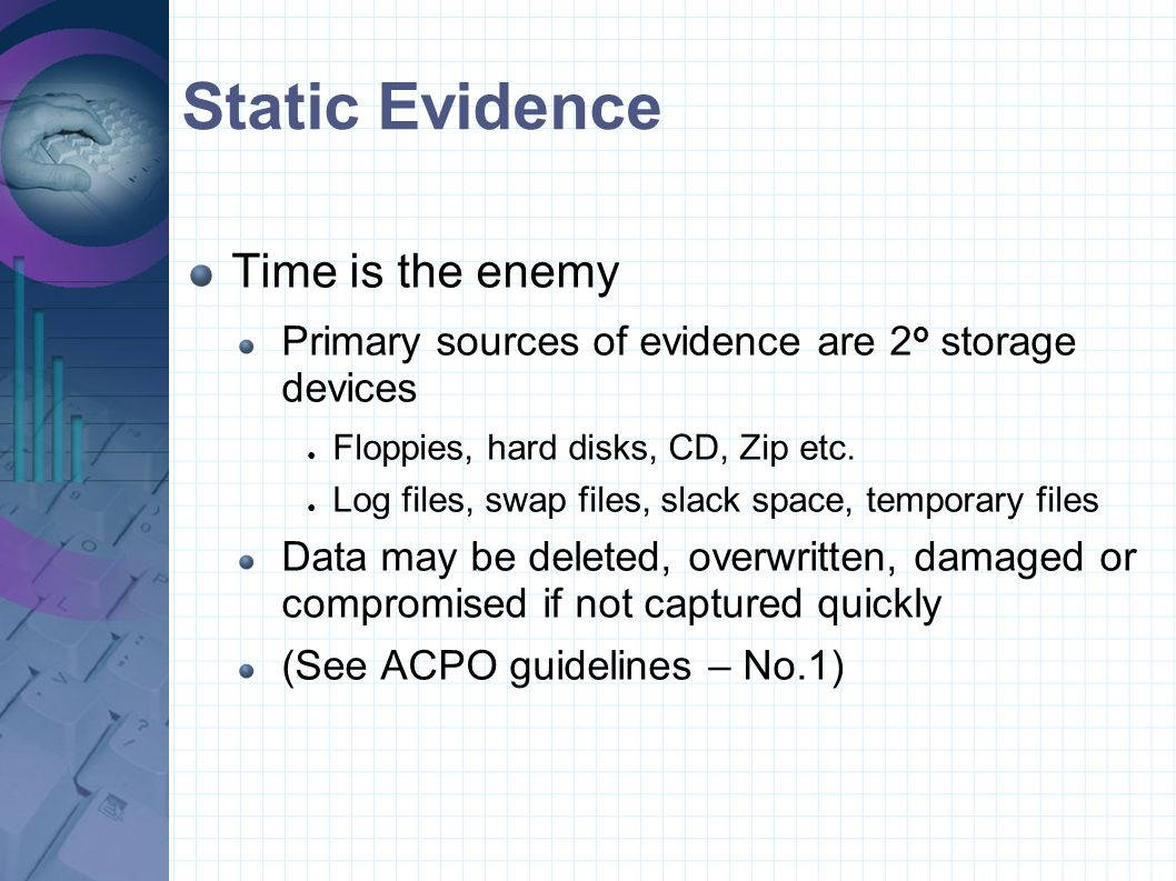 Static Evidence Time is the enemy