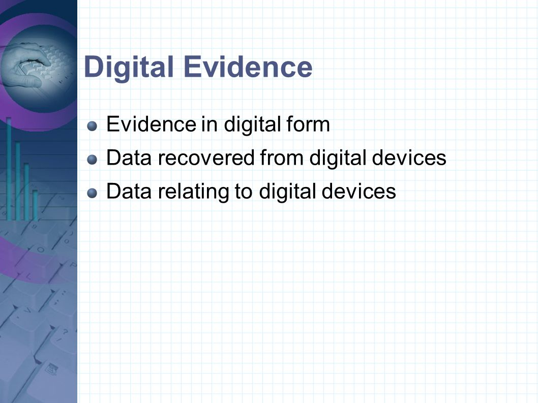 Digital Evidence Evidence in digital form