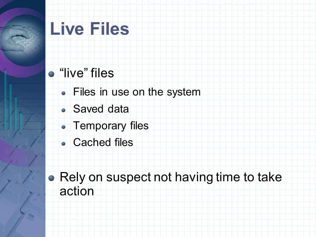Live Files live files Rely on suspect not having time to take action