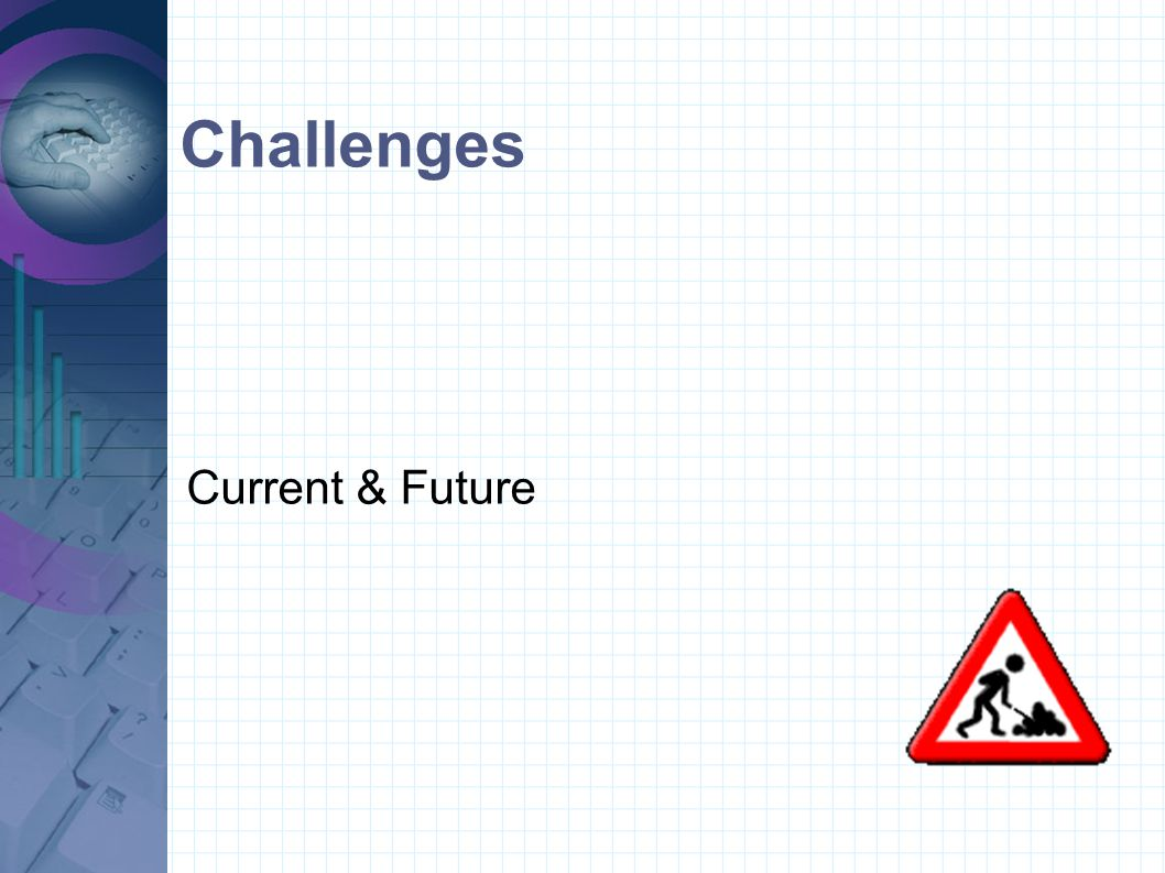 Challenges Current & Future