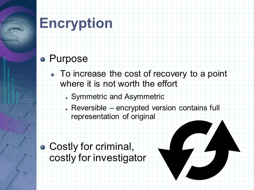 Encryption Purpose Costly for criminal, costly for investigator