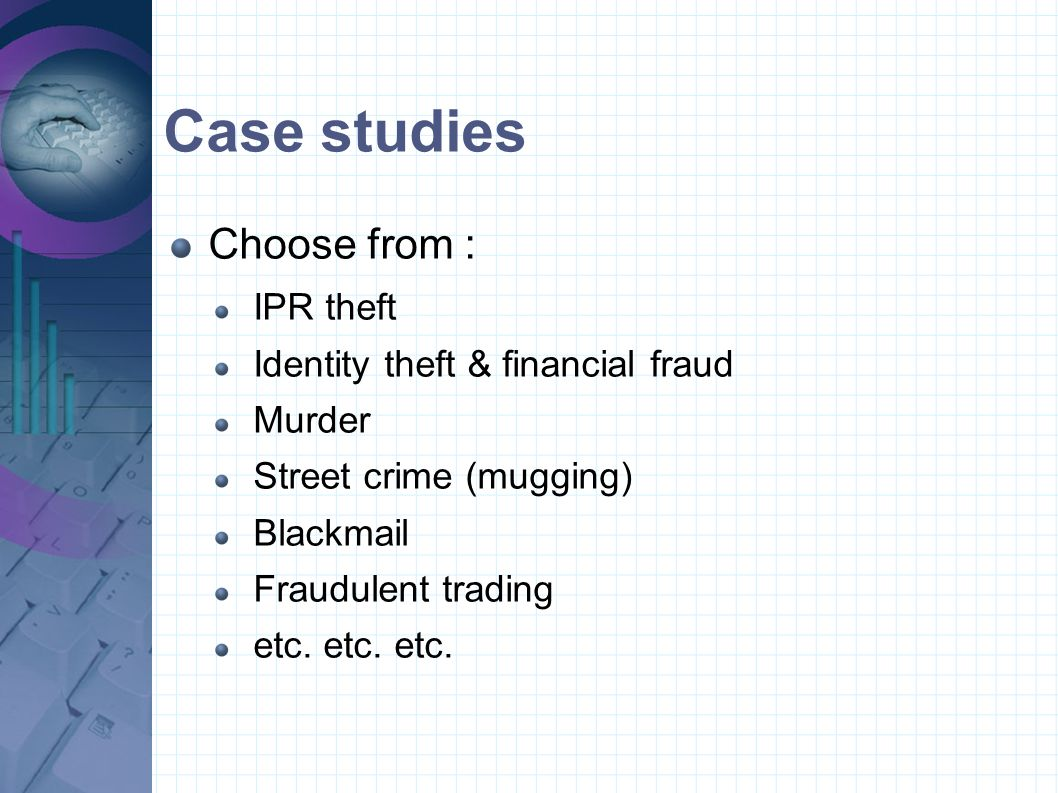 Case studies Choose from : IPR theft Identity theft & financial fraud