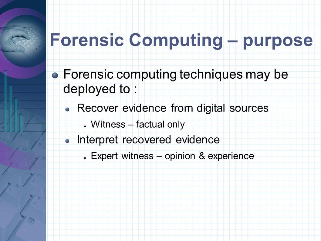 Forensic Computing – purpose