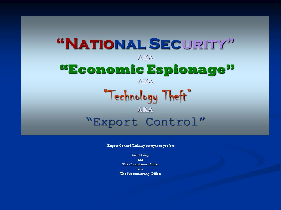 National Security AKA Economic Espionage AKA Technology Theft AKA Export Control