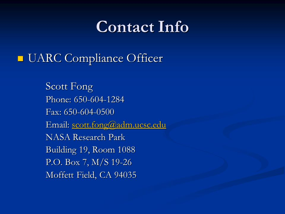 Contact Info UARC Compliance Officer. Scott Fong. Phone: 650-604-1284. Fax: 650-604-0500. Email: scott.fong@adm.ucsc.edu.