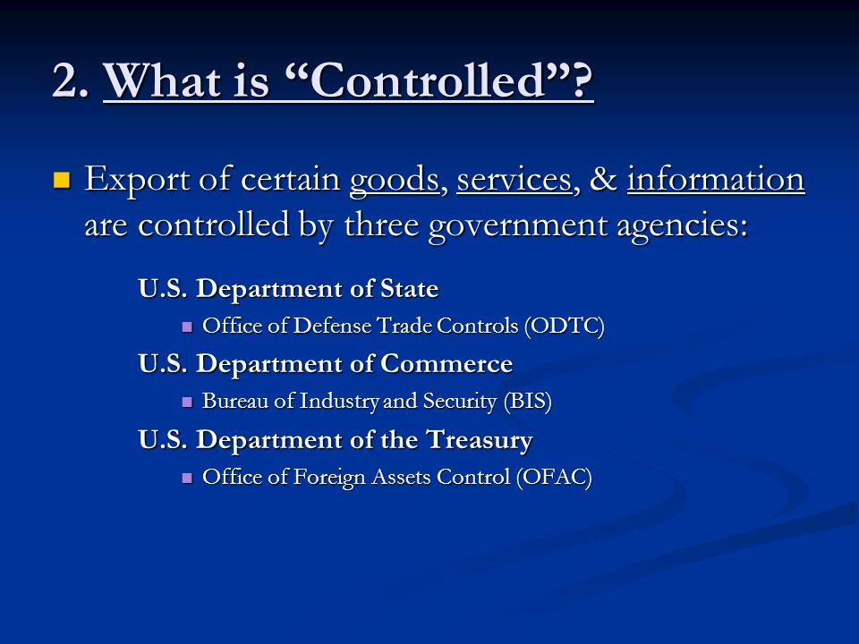 2. What is Controlled Export of certain goods, services, & information are controlled by three government agencies: